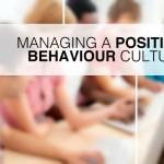 Managing a Positive Behaviour Culture